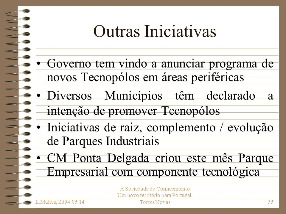 Outras Iniciativas Governo tem vindo a anunciar programa de novos Tecnopólos em áreas periféricas.