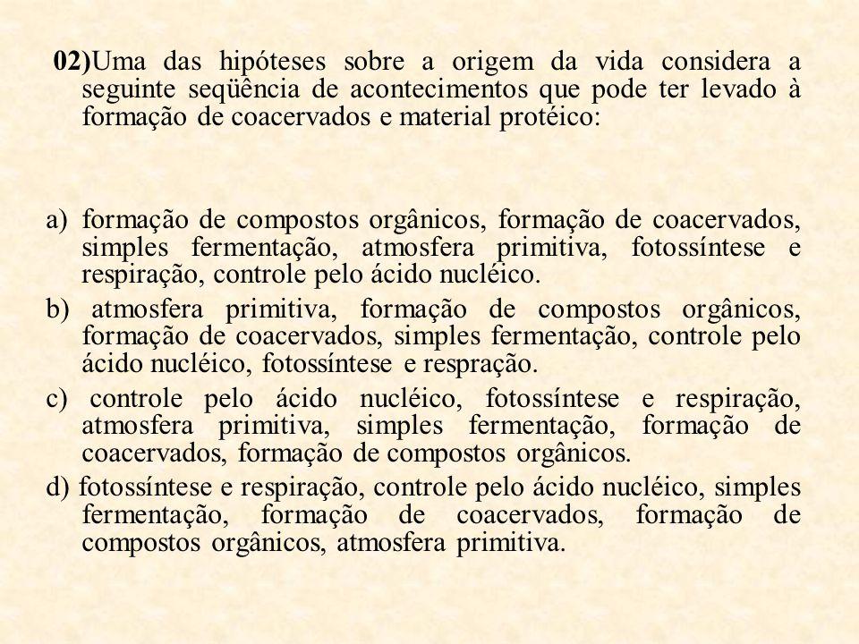 02)Uma das hipóteses sobre a origem da vida considera a seguinte seqüência de acontecimentos que pode ter levado à formação de coacervados e material protéico: