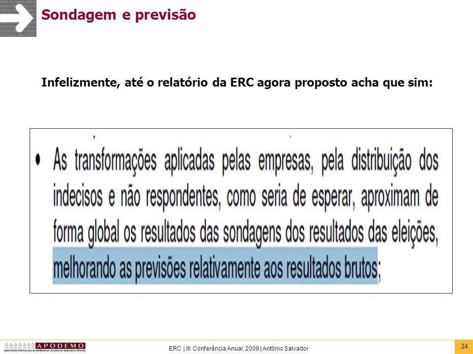 Sondagem e previsão Infelizmente, até o relatório da ERC agora proposto acha que sim: