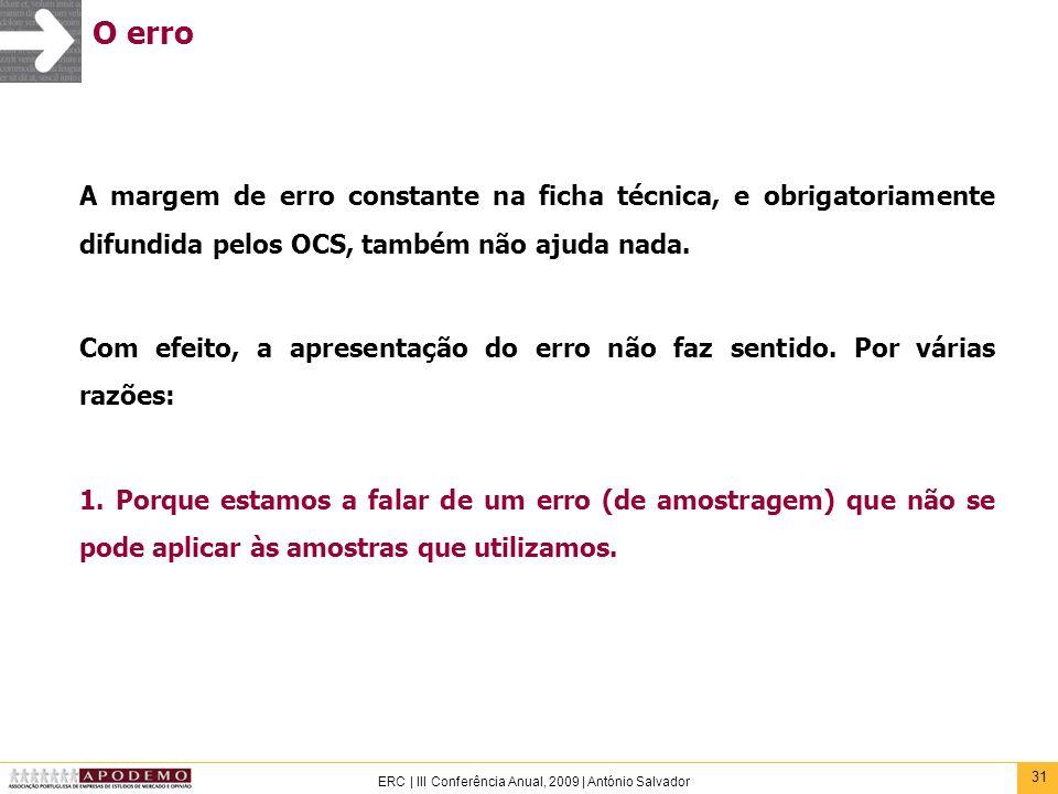 O erroA margem de erro constante na ficha técnica, e obrigatoriamente difundida pelos OCS, também não ajuda nada.