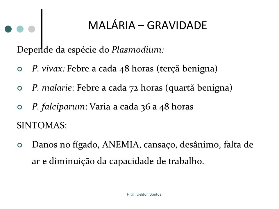 MALÁRIA – GRAVIDADE Depende da espécie do Plasmodium: