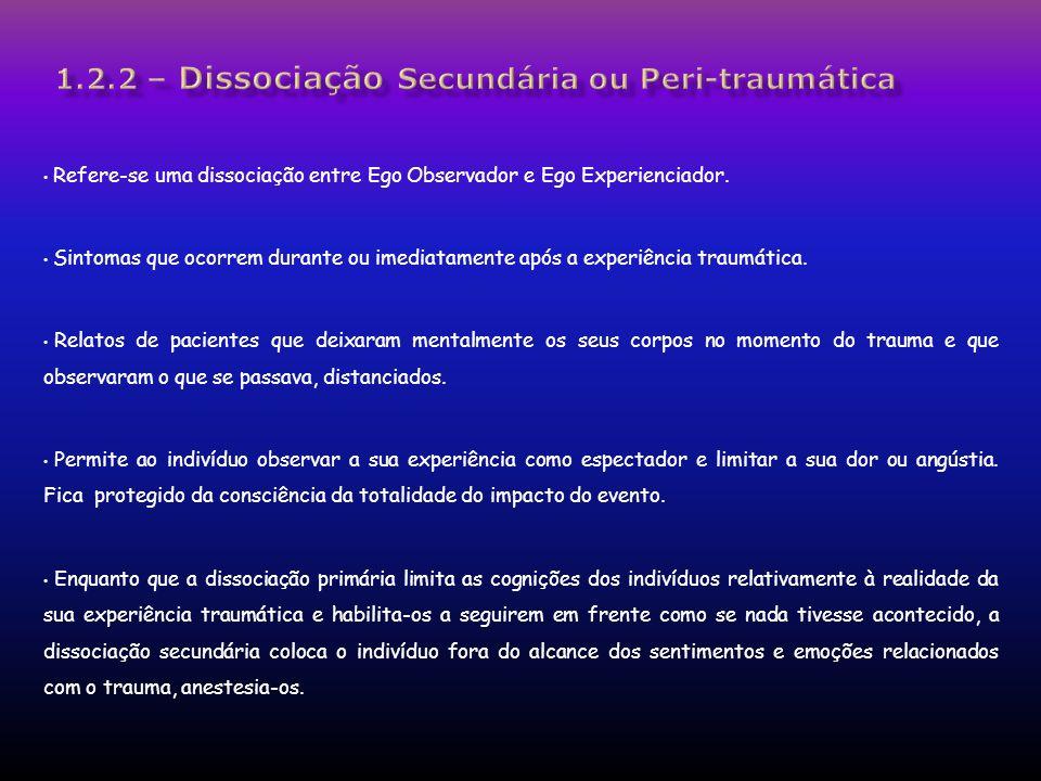 1.2.2 – Dissociação Secundária ou Peri-traumática
