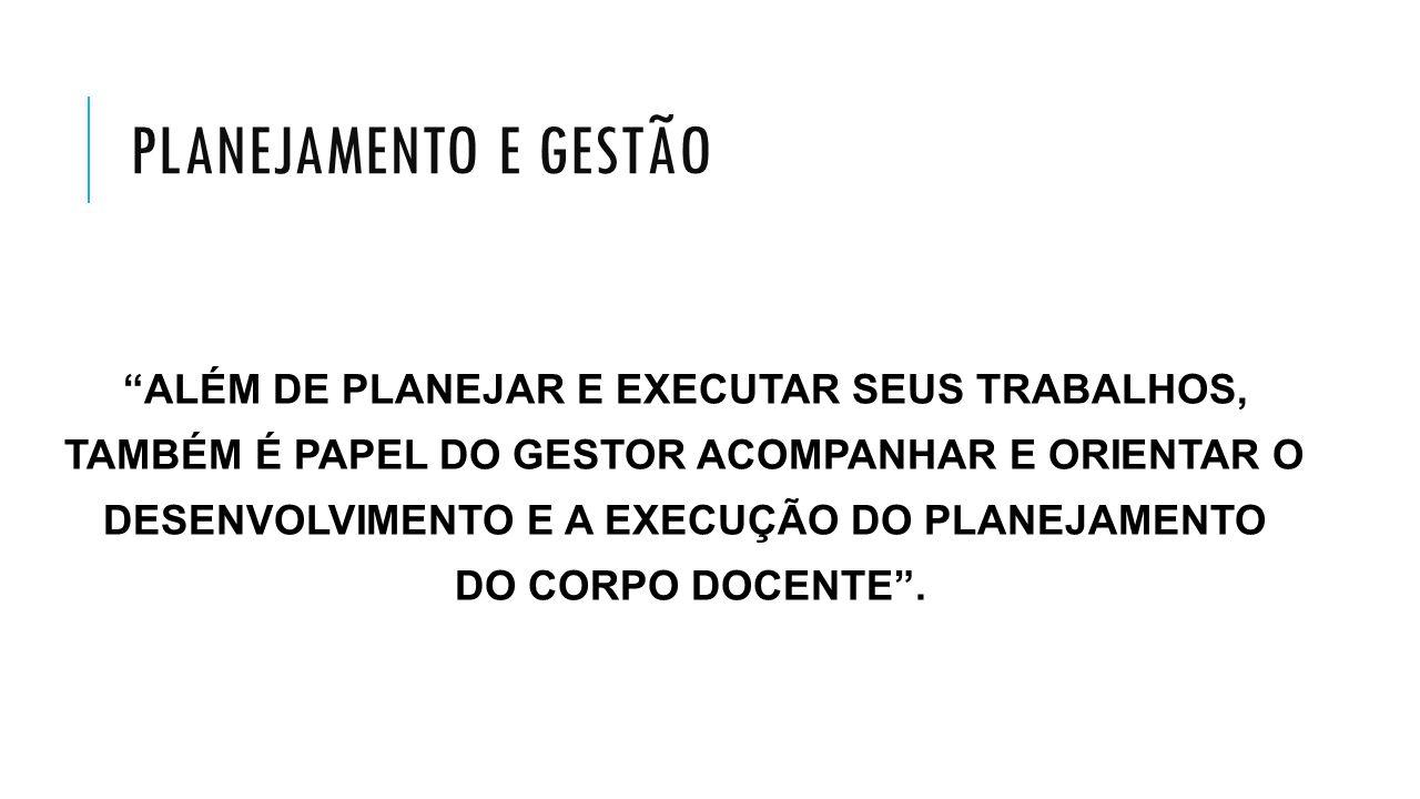 PLANEJAMENTO E GESTÃO ALÉM DE PLANEJAR E EXECUTAR SEUS TRABALHOS,