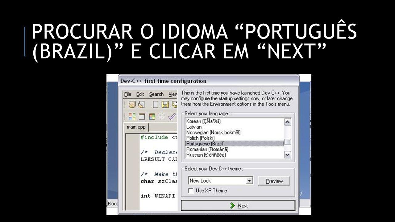 Procurar o idioma português (braZil) e Clicar em next
