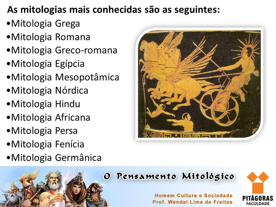 As mitologias mais conhecidas são as seguintes: