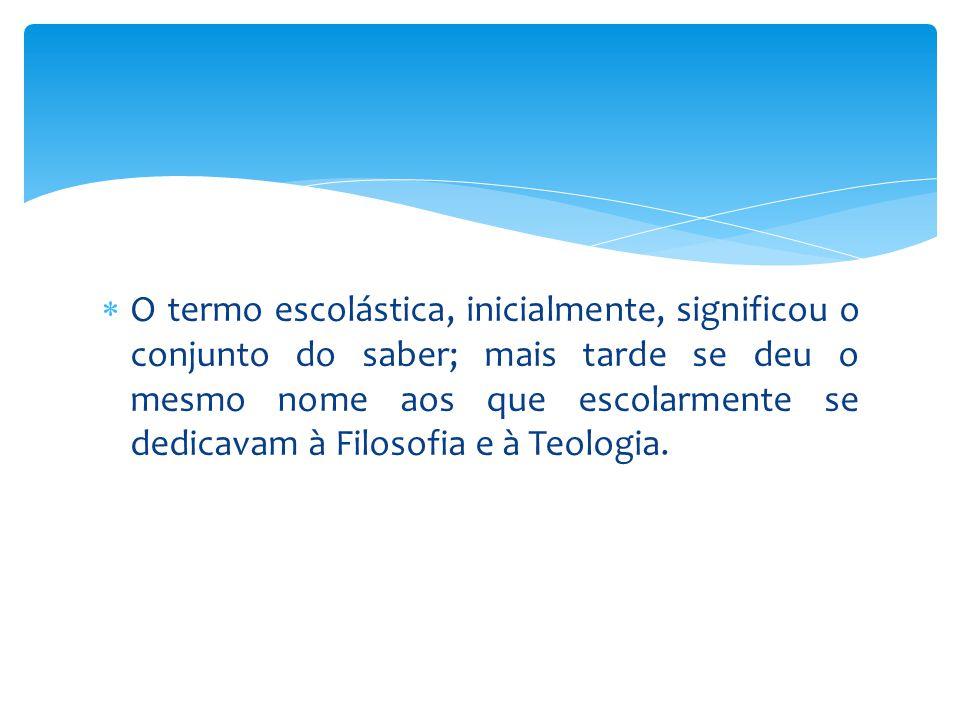 O termo escolástica, inicialmente, significou o conjunto do saber; mais tarde se deu o mesmo nome aos que escolarmente se dedicavam à Filosofia e à Teologia.