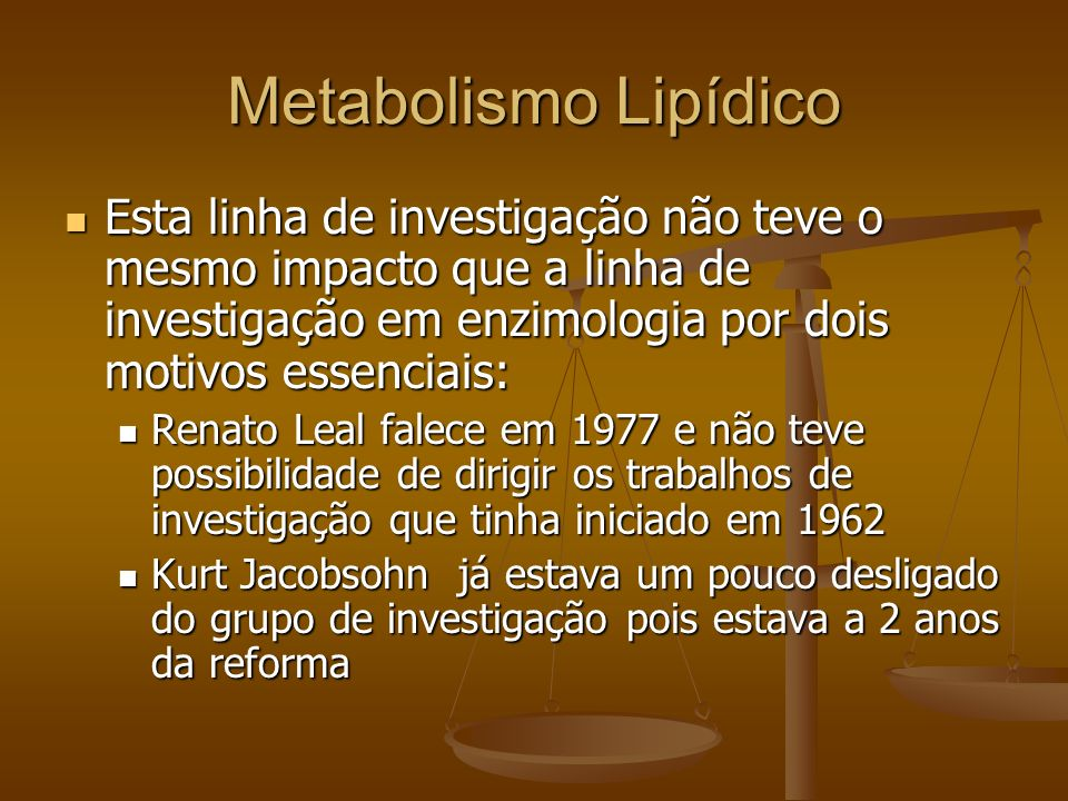 Metabolismo LipídicoEsta linha de investigação não teve o mesmo impacto que a linha de investigação em enzimologia por dois motivos essenciais:
