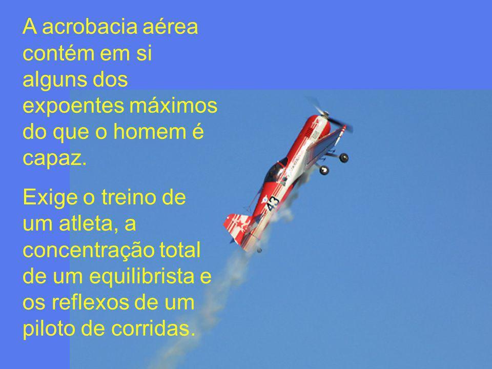 A acrobacia aérea contém em si alguns dos expoentes máximos do que o homem é capaz.