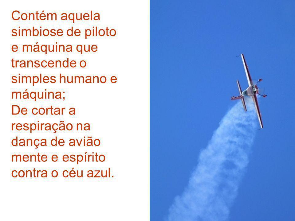 Contém aquela simbiose de piloto e máquina que transcende o simples humano e máquina;