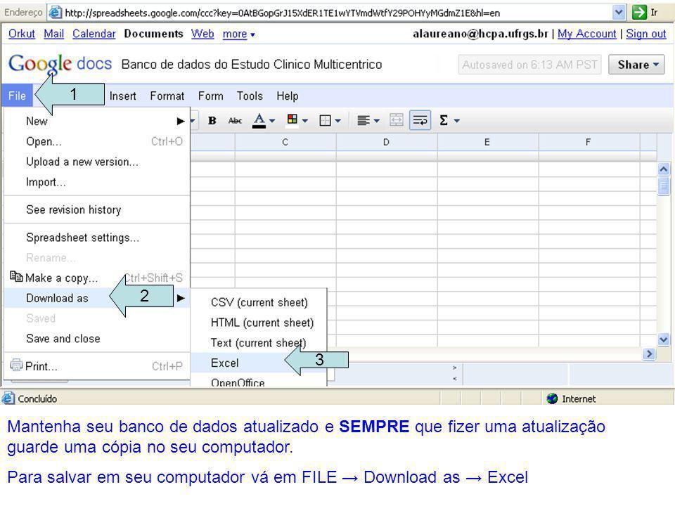 1 2. 3. Mantenha seu banco de dados atualizado e SEMPRE que fizer uma atualização guarde uma cópia no seu computador.