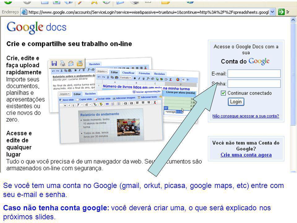 Se você tem uma conta no Google (gmail, orkut, picasa, google maps, etc) entre com seu e-mail e senha.