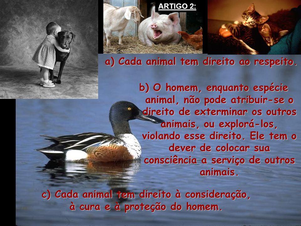 a) Cada animal tem direito ao respeito.