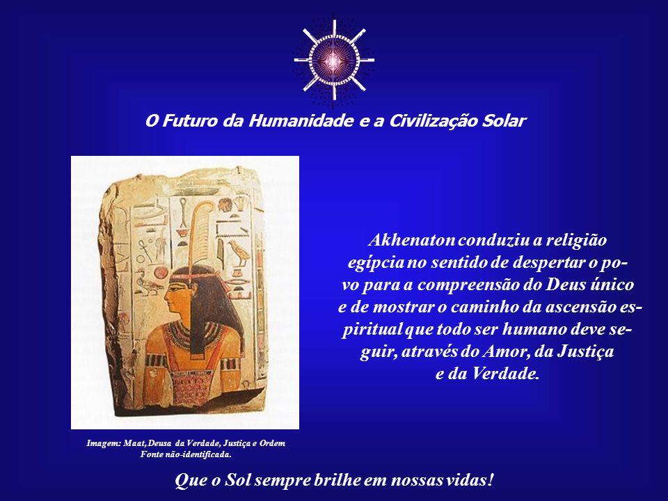 ☼ Akhenaton conduziu a religião egípcia no sentido de despertar o po-