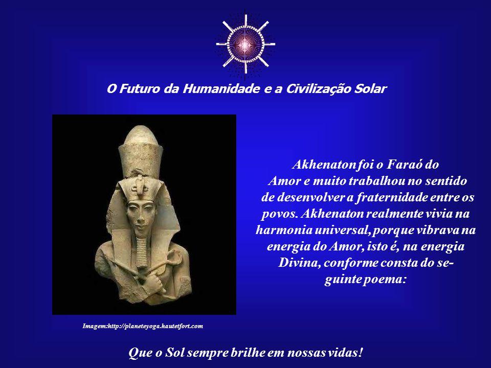 ☼ Akhenaton foi o Faraó do Amor e muito trabalhou no sentido