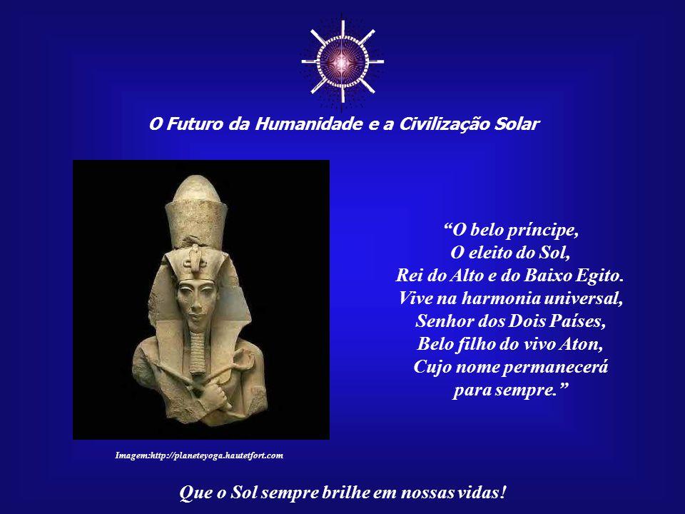 ☼ O belo príncipe, O eleito do Sol, Rei do Alto e do Baixo Egito.