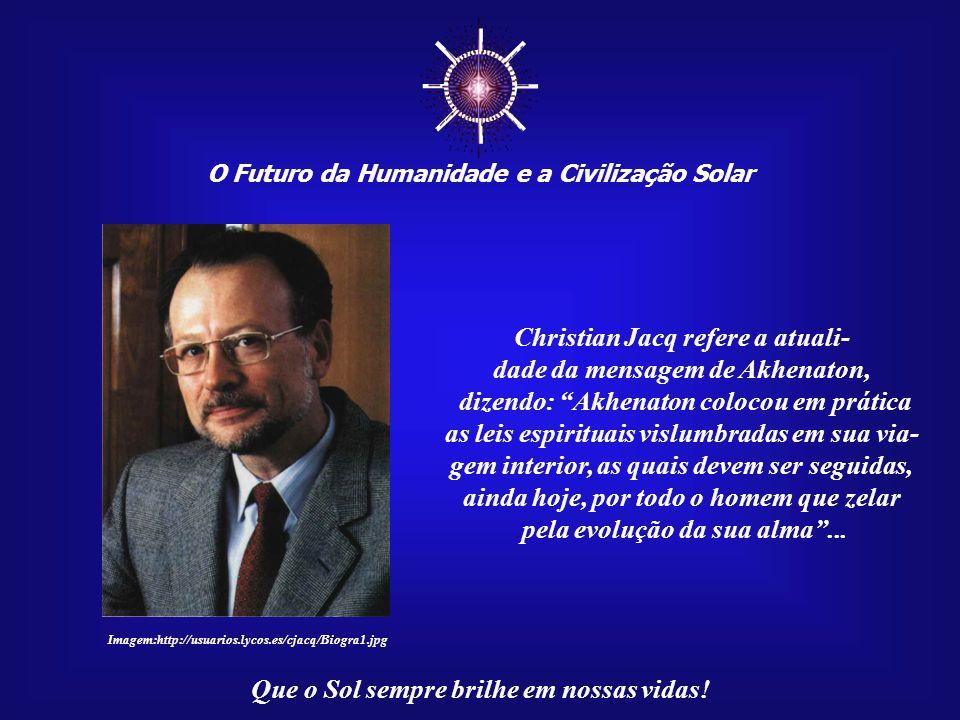 ☼ Christian Jacq refere a atuali- dade da mensagem de Akhenaton,