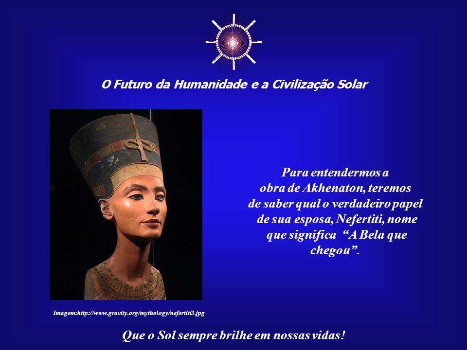 ☼ Para entendermos a obra de Akhenaton, teremos