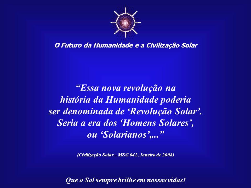 ☼ Essa nova revolução na história da Humanidade poderia