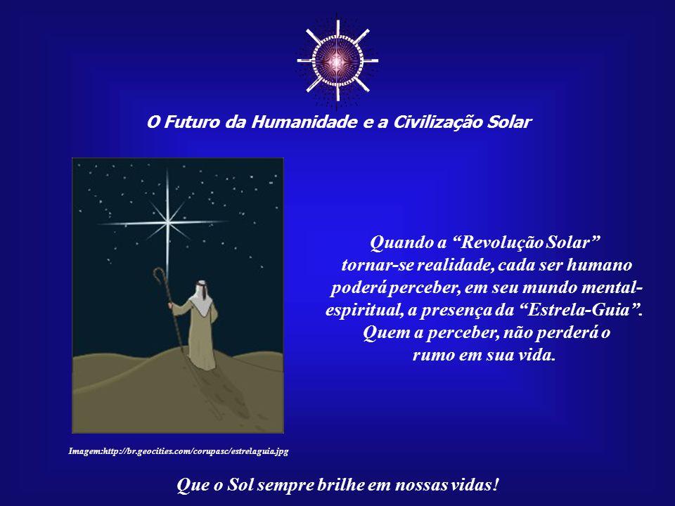 ☼ Quando a Revolução Solar tornar-se realidade, cada ser humano
