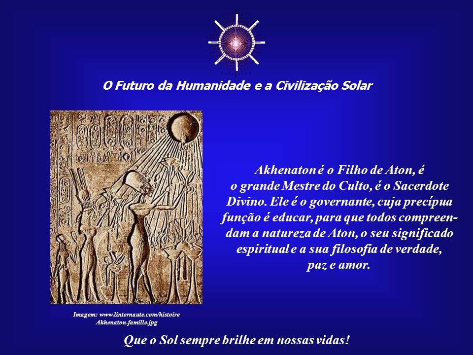 ☼ Akhenaton é o Filho de Aton, é