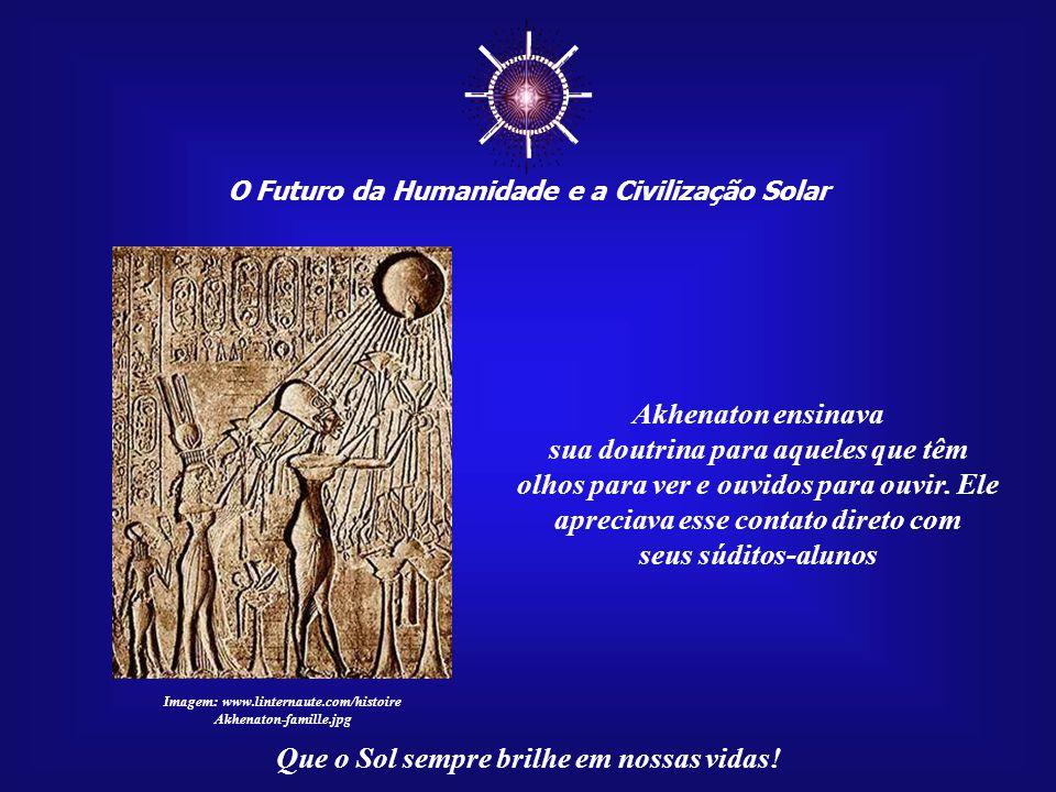 ☼ Akhenaton ensinava sua doutrina para aqueles que têm