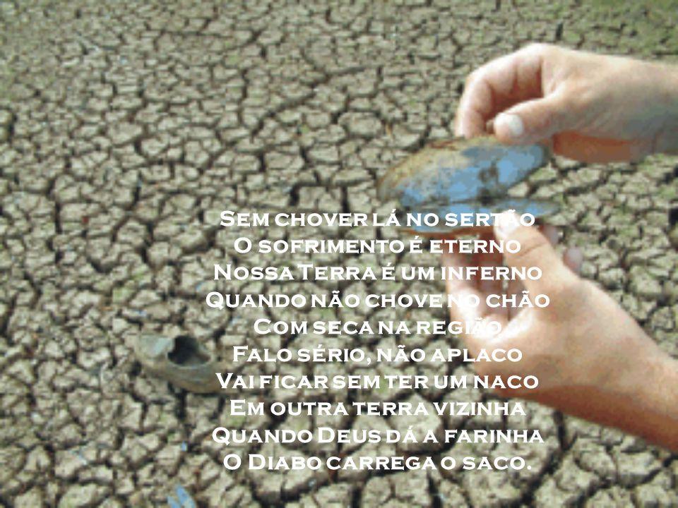 Nossa Terra é um inferno Quando não chove no chão Com seca na região