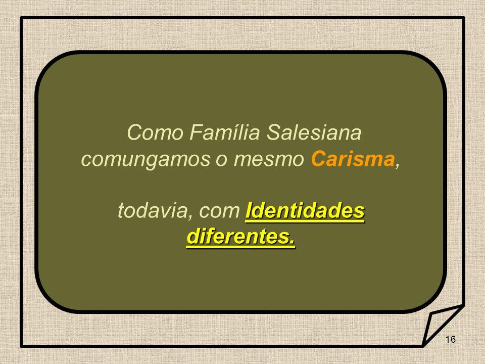 Como Família Salesiana comungamos o mesmo Carisma,