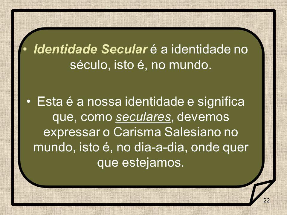 Identidade Secular é a identidade no século, isto é, no mundo.
