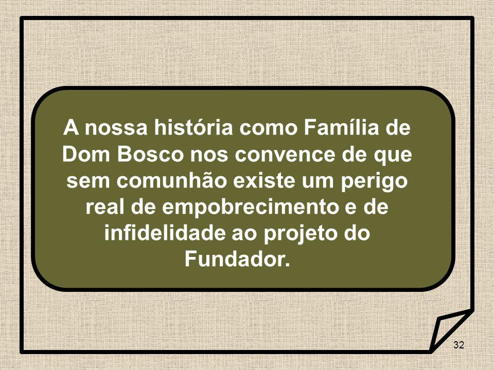 A nossa história como Família de Dom Bosco nos convence de que sem comunhão existe um perigo real de empobrecimento e de infidelidade ao projeto do Fundador.