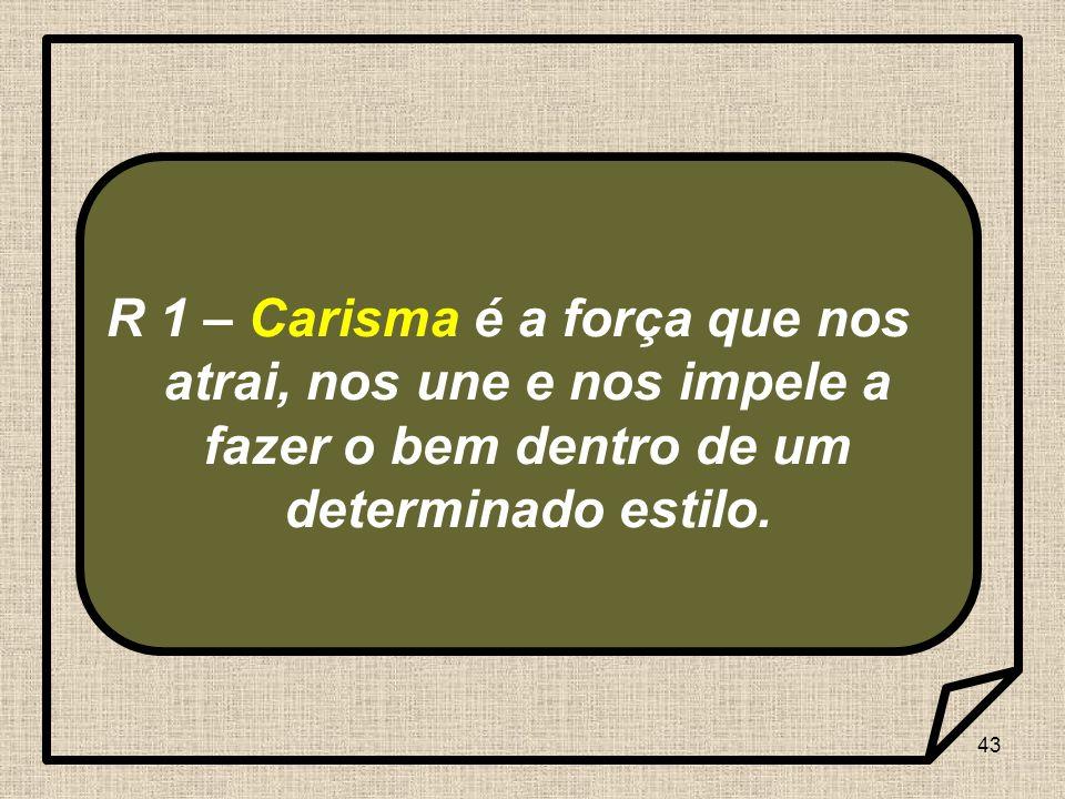 R 1 – Carisma é a força que nos atrai, nos une e nos impele a fazer o bem dentro de um determinado estilo.