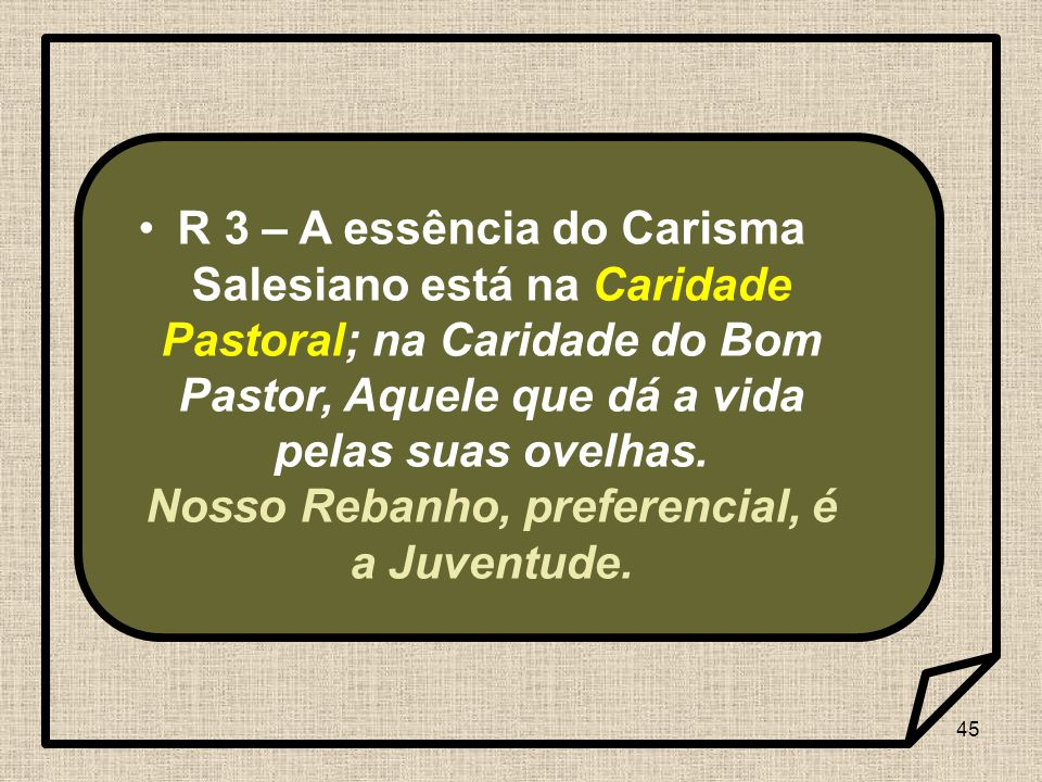 R 3 – A essência do Carisma Salesiano está na Caridade Pastoral; na Caridade do Bom Pastor, Aquele que dá a vida pelas suas ovelhas.