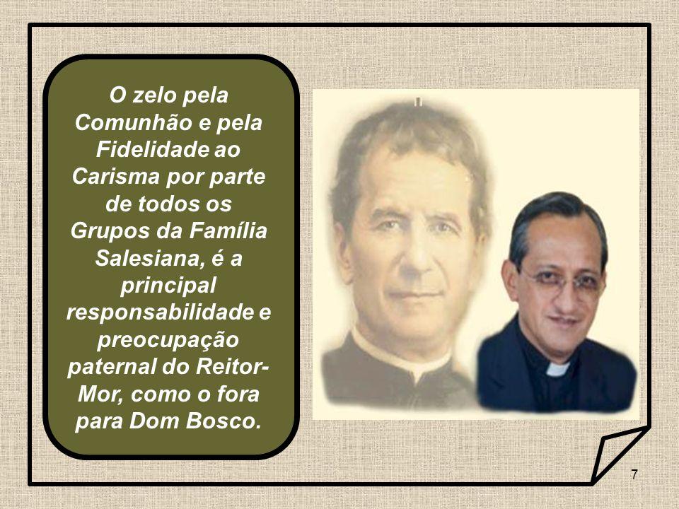 O zelo pela Comunhão e pela Fidelidade ao Carisma por parte de todos os Grupos da Família Salesiana, é a principal responsabilidade e preocupação paternal do Reitor-Mor, como o fora para Dom Bosco.