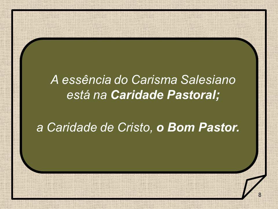 A essência do Carisma Salesiano está na Caridade Pastoral;