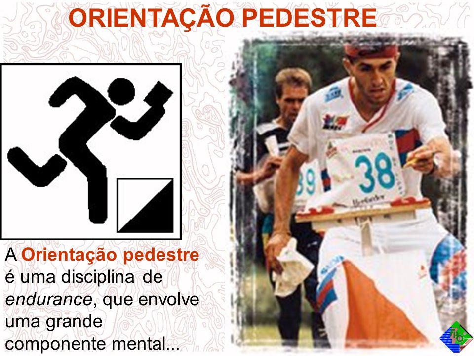 ORIENTAÇÃO PEDESTRE A Orientação pedestre é uma disciplina de endurance, que envolve uma grande componente mental...