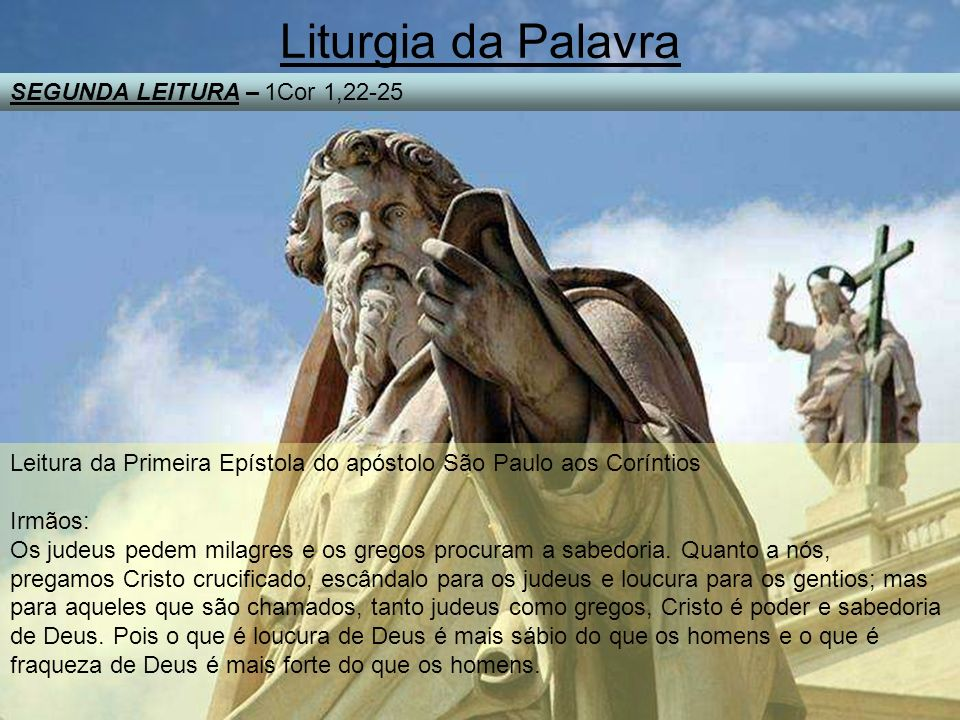 Liturgia da Palavra SEGUNDA LEITURA – 1Cor 1,22-25