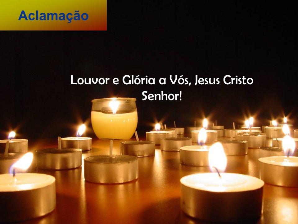 Louvor e Glória a Vós, Jesus Cristo Senhor!
