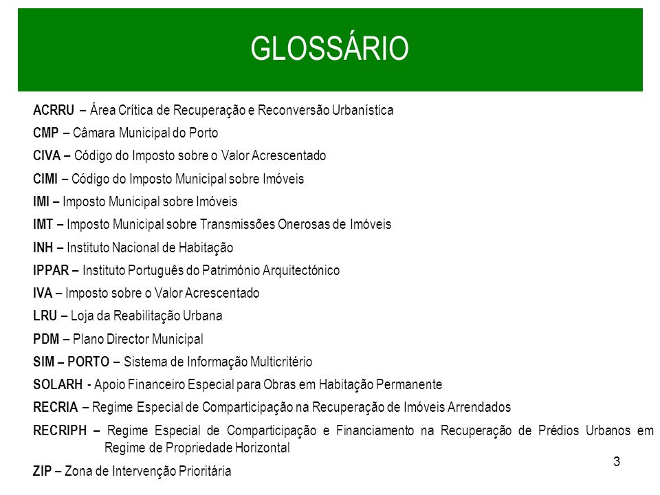 GLOSSÁRIOACRRU – Área Crítica de Recuperação e Reconversão Urbanística. CMP – Câmara Municipal do Porto.