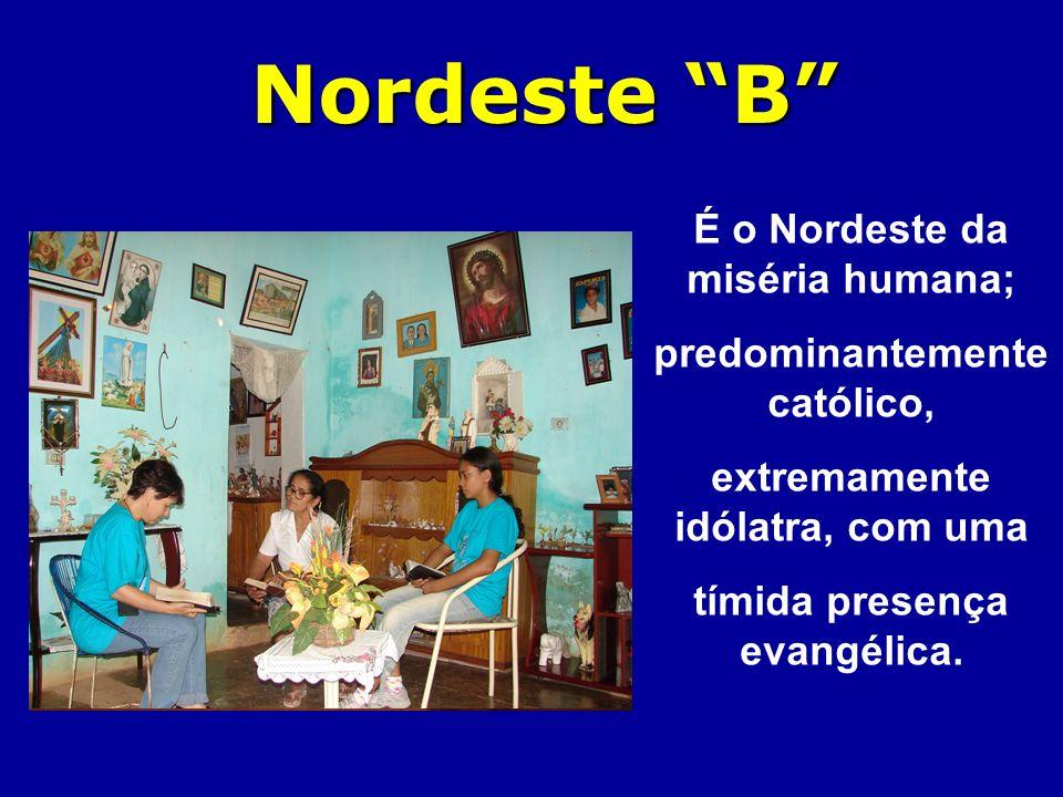 Nordeste B É o Nordeste da miséria humana;