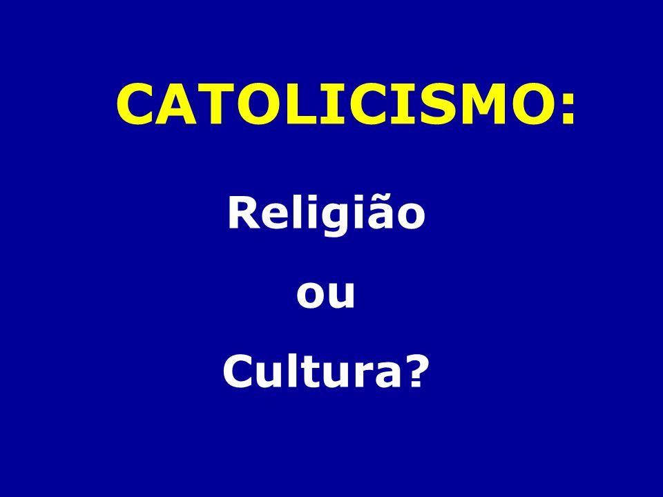 CATOLICISMO: Religião ou Cultura