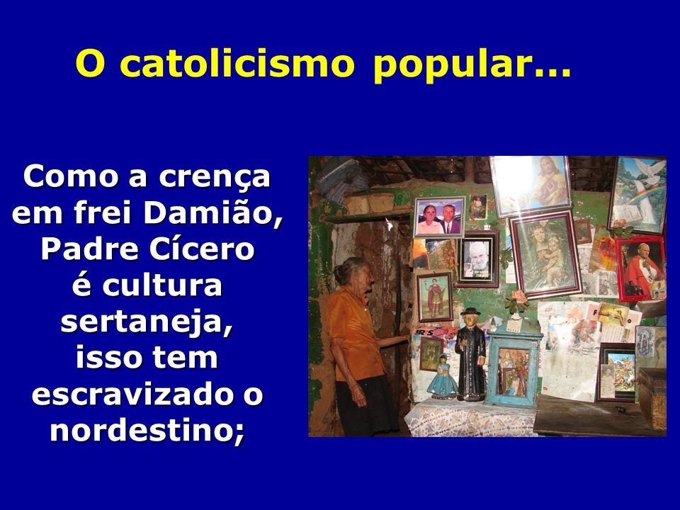 O catolicismo popular... Como a crença em frei Damião, Padre Cícero