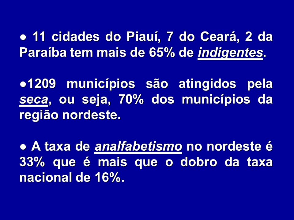 ● 11 cidades do Piauí, 7 do Ceará, 2 da Paraíba tem mais de 65% de indigentes.