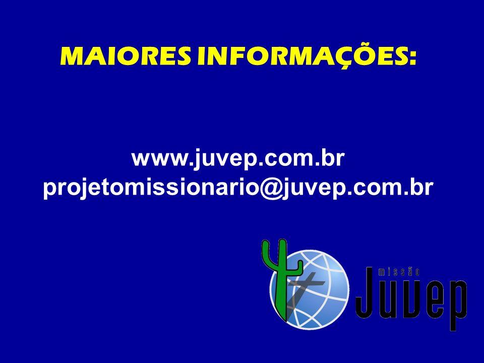 MAIORES INFORMAÇÕES: www.juvep.com.br projetomissionario@juvep.com.br