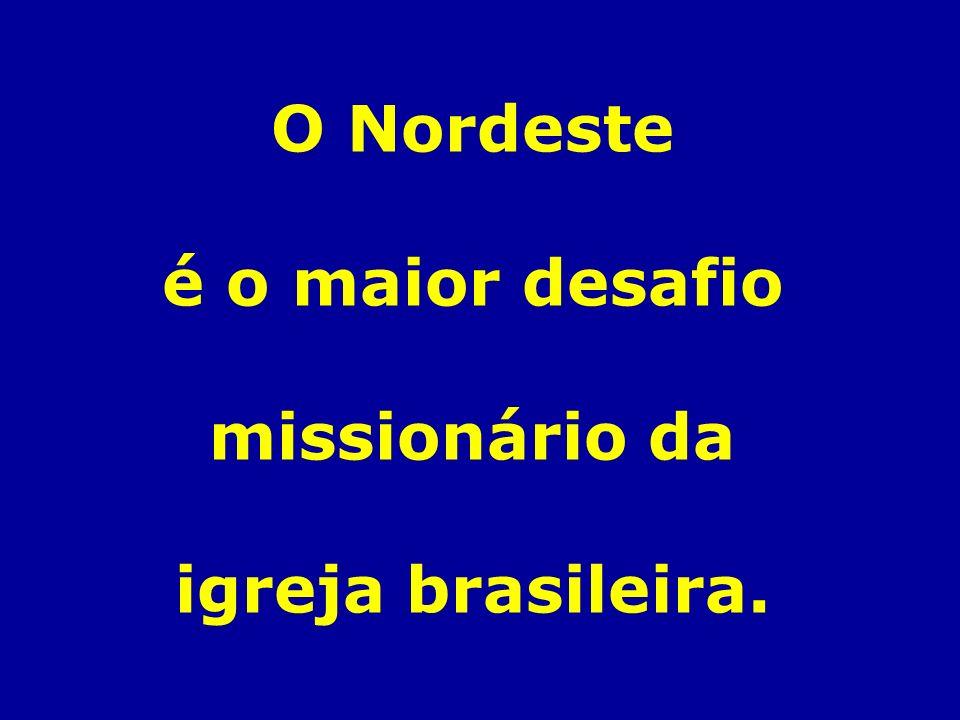 O Nordeste é o maior desafio missionário da igreja brasileira.