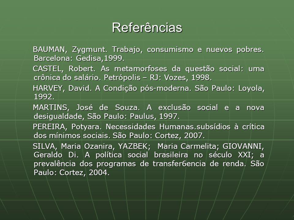 Referências BAUMAN, Zygmunt. Trabajo, consumismo e nuevos pobres. Barcelona: Gedisa,1999.