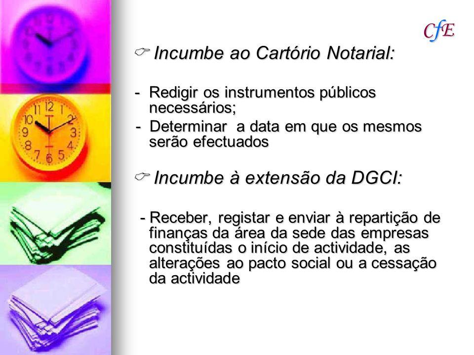 CfE  Incumbe ao Cartório Notarial:  Incumbe à extensão da DGCI: