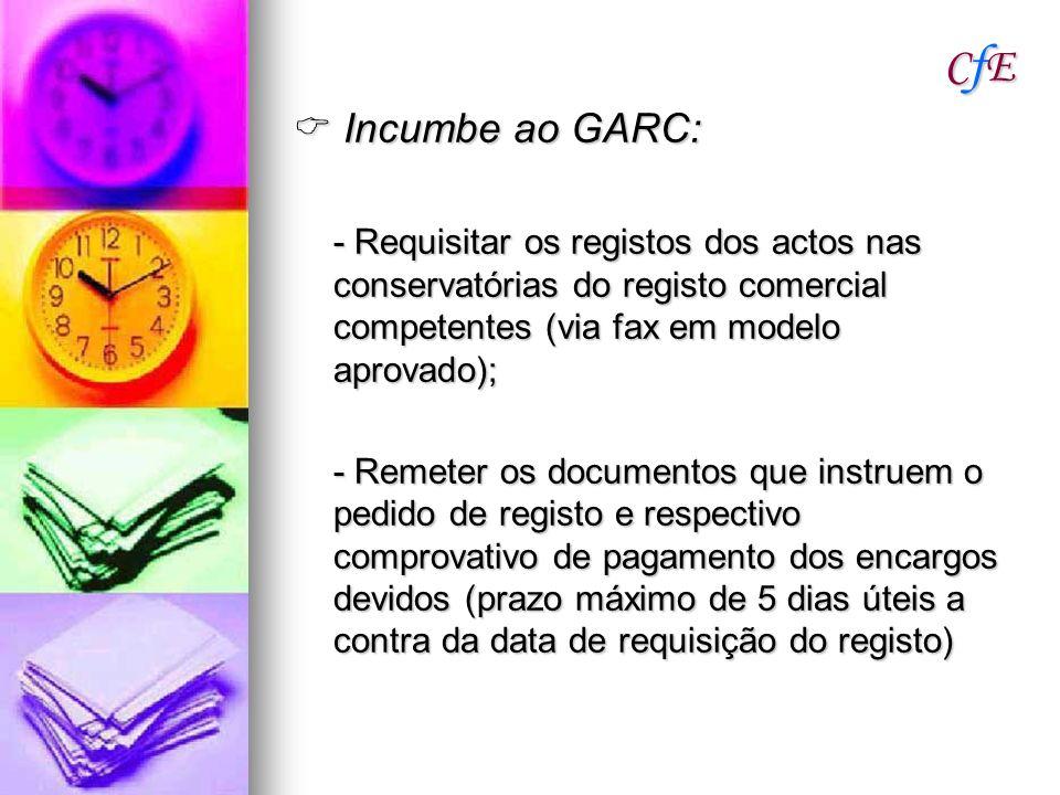 CfE  Incumbe ao GARC: - Requisitar os registos dos actos nas conservatórias do registo comercial competentes (via fax em modelo aprovado);