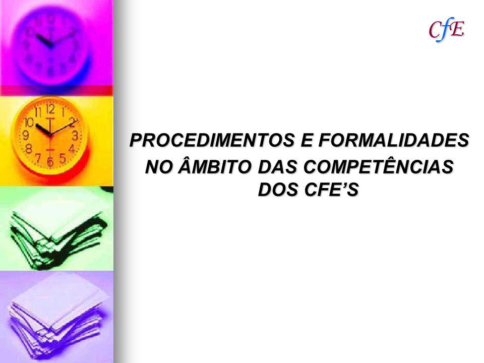 PROCEDIMENTOS E FORMALIDADES NO ÂMBITO DAS COMPETÊNCIAS DOS CFE'S