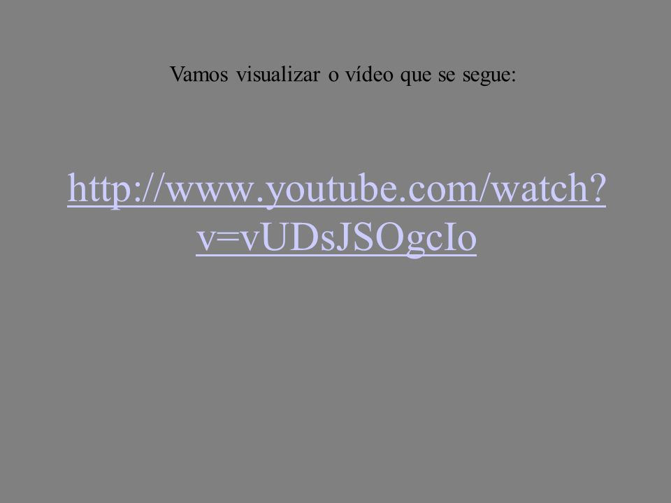 Vamos visualizar o vídeo que se segue: