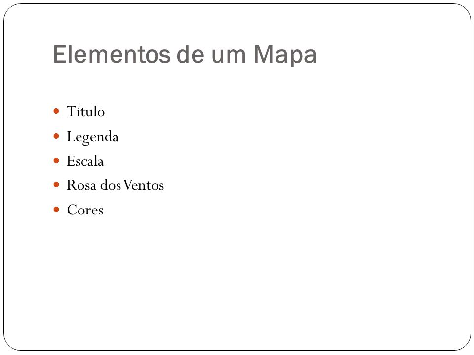 Elementos de um Mapa Título Legenda Escala Rosa dos Ventos Cores