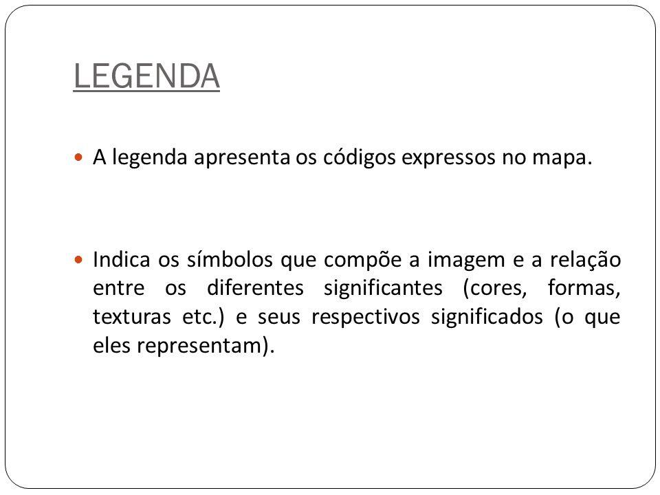 LEGENDA A legenda apresenta os códigos expressos no mapa.